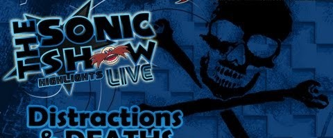 Sonic Show Live Highlights: Distractions & Deaths