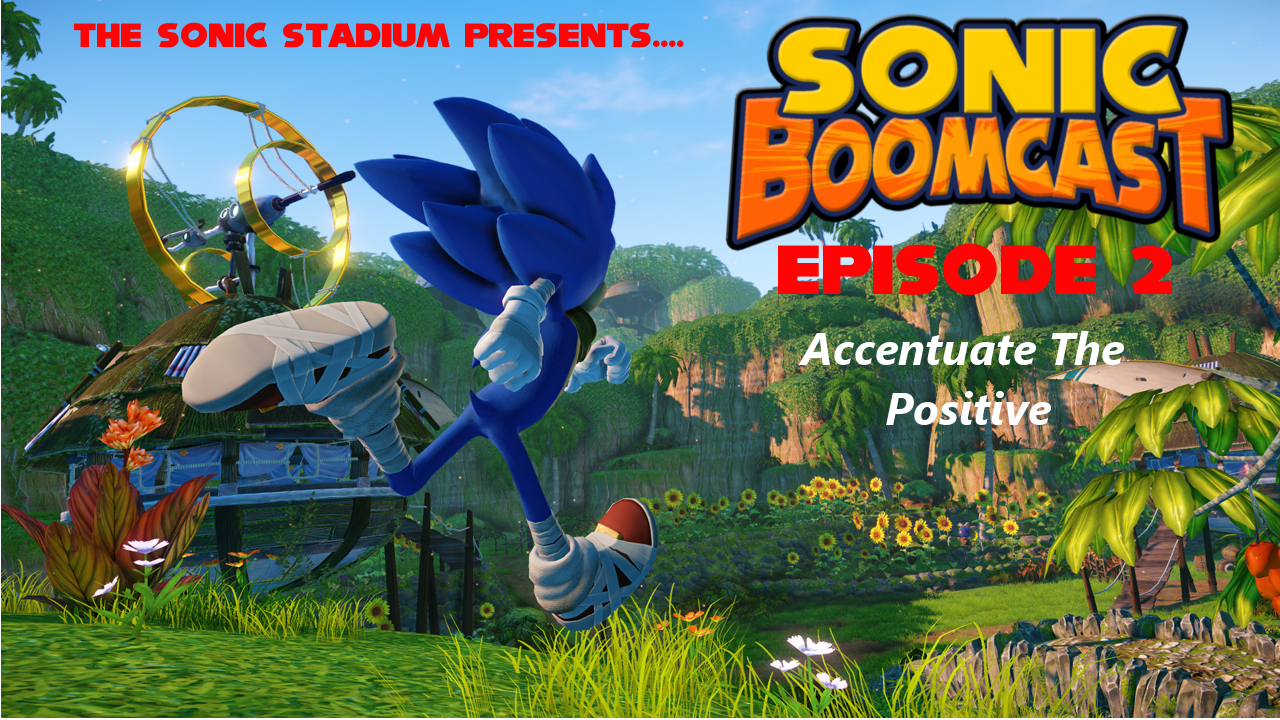 "Sonic Boomcast Episode 2 ""Accentuate The Positive"""