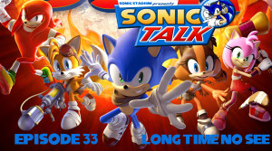 Sonic Talk 33: Long Time, No See