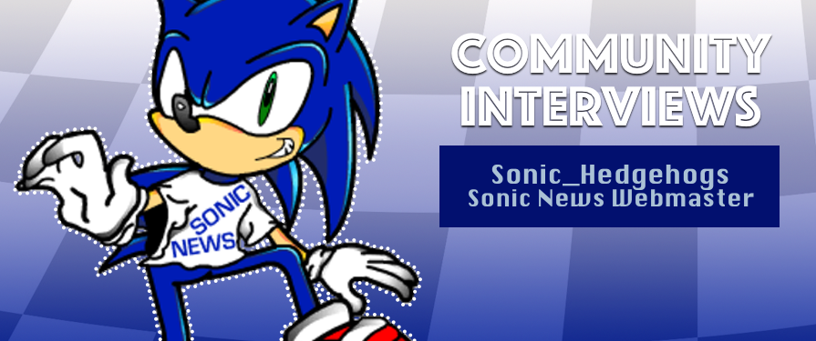 Community Interview: Sonic News Webmaster Sonic_Hedgehogs