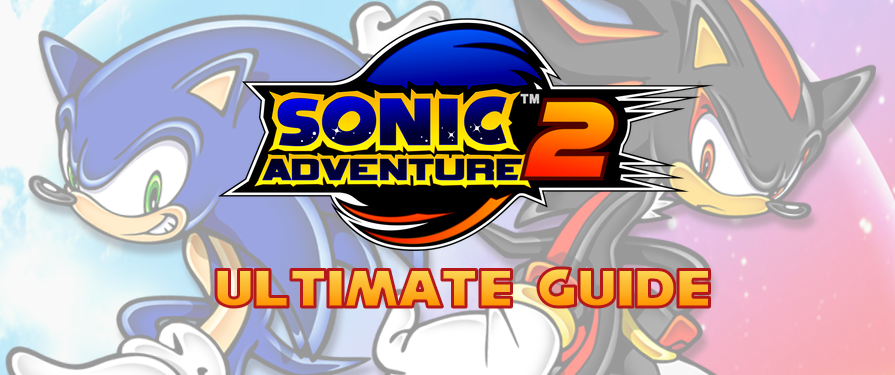 The ULTIMATE Sonic Adventure 2 Guide
